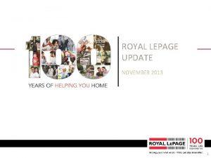 ROYAL LEPAGE UPDATE NOVEMBER 2013 1 AGENDA Royal