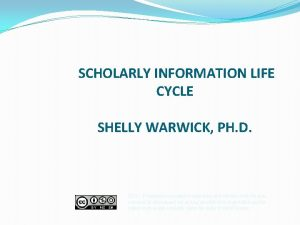 SCHOLARLY INFORMATION LIFE CYCLE SHELLY WARWICK PH D