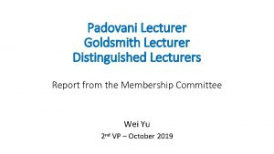 Padovani Lecturer Goldsmith Lecturer Distinguished Lecturers Report from