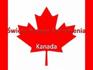 wita Boego Narodzenia Kanada Wstp Kanada podobnie jak