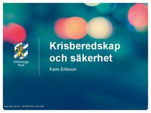Krisberedskap och skerhet Karin Eriksson HLLBAR STAD PPEN
