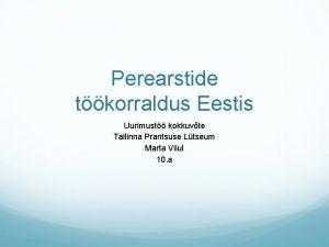 Perearstide tkorraldus Eestis Uurimust kokkuvte Tallinna Prantsuse Ltseum