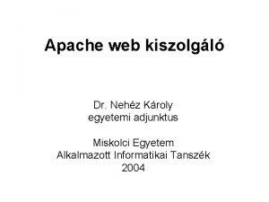 Apache web kiszolgl Dr Nehz Kroly egyetemi adjunktus