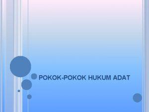POKOKPOKOK HUKUM ADAT MENGENAL HUKUM ADAT INDONESIA Hukum