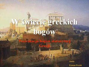 W wiecie greckich bogw Prezentacja bogw staroytnej Grecji