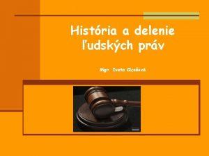 Histria a delenie udskch prv Mgr Iveta Cicoov
