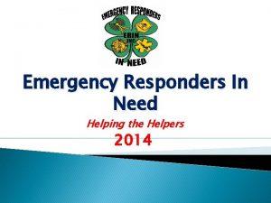 Emergency Responders In Need Helping the Helpers 2014