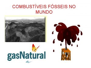 COMBUSTVEIS FSSEIS NO MUNDO Utilizao Carvo Siderurgia termoeletricidade