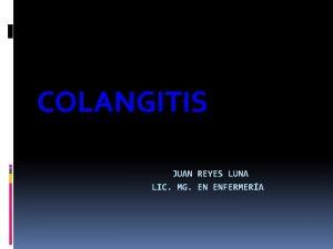 COLANGITIS JUAN REYES LUNA LIC MG EN ENFERMERA