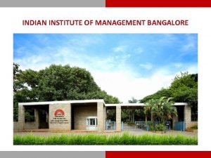 INDIAN INSTITUTE OF MANAGEMENT BANGALORE OUR VISION To