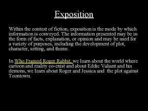 Exposition Within the context of fiction exposition is