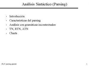 Anlisis Sintctico Parsing Introduccin Caractersticas del parsing Anlisis