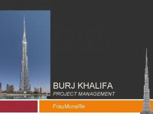 BURJ KHALIFA PROJECT MANAGEMENT Frau Mona Re Project