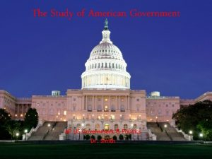 The Study of American Government AP US Government