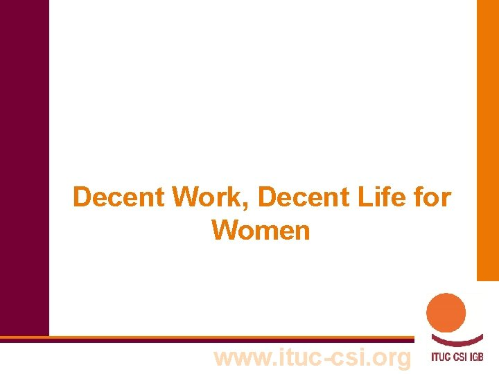 Decent Work Decent Life for Women www ituccsi