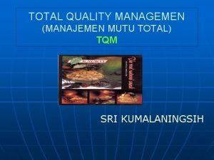 TOTAL QUALITY MANAGEMEN MANAJEMEN MUTU TOTAL TQM SRI