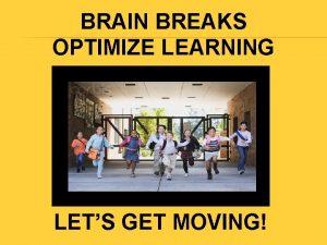BRAIN BREAKS OPTIMIZE LEARNING LETS GET MOVING BRAIN