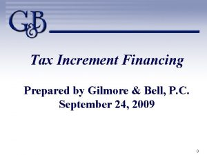 Tax Increment Financing Prepared by Gilmore Bell P
