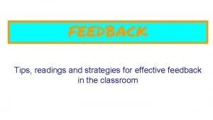 FEEDBACK Tips readings and strategies for effective feedback