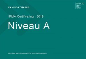 KANDIDATMAPPE IPMA Certificering 2019 Niveau A Medbringes enten