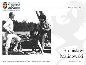 ANTROPOLOGIA Bronislaw Malinowski SUZIENE DAVID ANTROPOLOGIA Observao participante