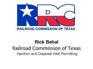 RAILROAD COMMISSION OF TEXAS Rick Behal Railroad Commission