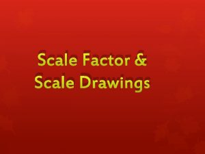 Scale Factor Scale Drawings Understanding Scales All scale