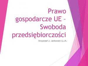 Prawo gospodarcze UE Swoboda przedsibiorczoci Krzysztof J Jankowski