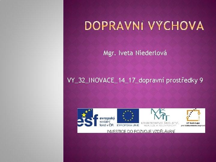 Mgr Iveta Niederlov VY32INOVACE1417dopravn prostedky 9 POPIS PREZENTACE
