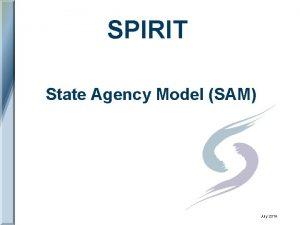 SPIRIT State Agency Model SAM July 2014 SPIRIT