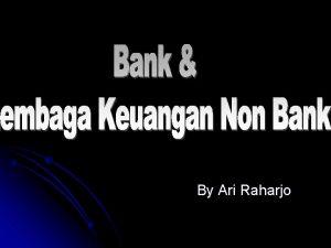 By Ari Raharjo Bank vs non Bank Menyimpan