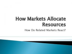 How Markets Allocate Resources How Do Related Markets