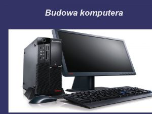 Budowa komputera Obudowa komputera to najczciej metalowa stalowa