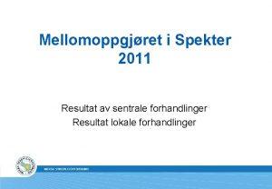 Mellomoppgjret i Spekter 2011 Resultat av sentrale forhandlinger