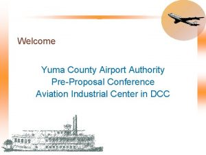 Welcome Yuma County Airport Authority PreProposal Conference Aviation