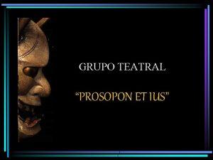 GRUPO TEATRAL PROSOPON ET IUS PROSOPON ET IUS