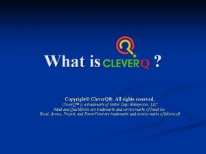 What is Clever Q Copyright Clever Q All