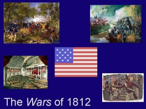 The Wars of 1812 The War of 1812