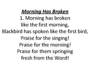 Morning Has Broken 1 Morning has broken like