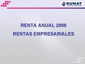 RENTA ANUAL 2008 RENTAS EMPRESARIALES RENTA ANUAL 2008