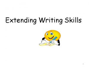 Extending Writing Skills 1 Extending Writing Skills Today