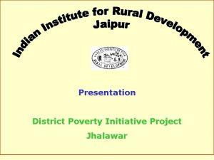 Presentation District Poverty Initiative Project Jhalawar District Poverty