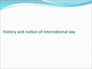 History and notion of international law Notion of
