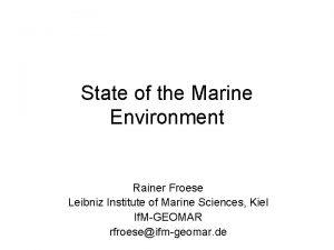 State of the Marine Environment Rainer Froese Leibniz
