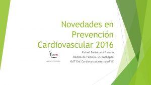 Novedades en Prevencin Cardiovascular 2016 Rafael Bartolom Resano