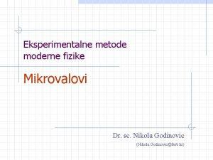 Eksperimentalne metode moderne fizike Mikrovalovi Dr sc Nikola