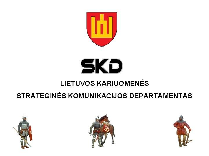 LIETUVOS KARIUOMENS STRATEGINS KOMUNIKACIJOS DEPARTAMENTAS LK uduotis Lietuvos