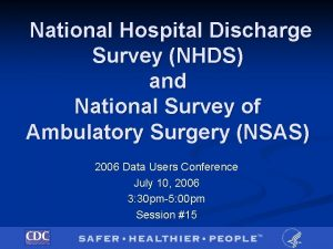 National Hospital Discharge Survey NHDS and National Survey