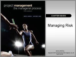 CHAPTER SEVEN Managing Risk Mc GrawHillIrwin Copyright 2011