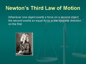 Newtons Third Law of Motion Whenever one object